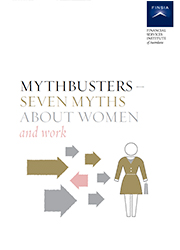 MYTHBUSTERS- SEVEN MYTHS ABOUT WOMEN AND WORK: FINANCIAL SERVICES INSTITUE OF AUSTRALASIA