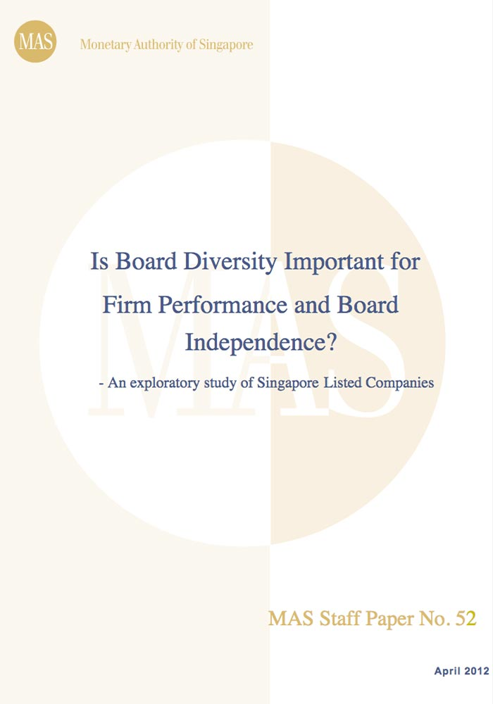 MONETARY AUTHORITY OF SINGAPORE: IS BOARD DIVERSITY IMPORTANT FOR FIRM PERFORMANCE AND BOARD INDEPENDENCE?